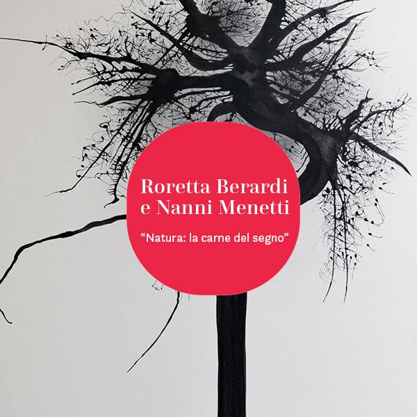 Natura: la carne del segno | Rosetta Berardi e Nanni Menetti